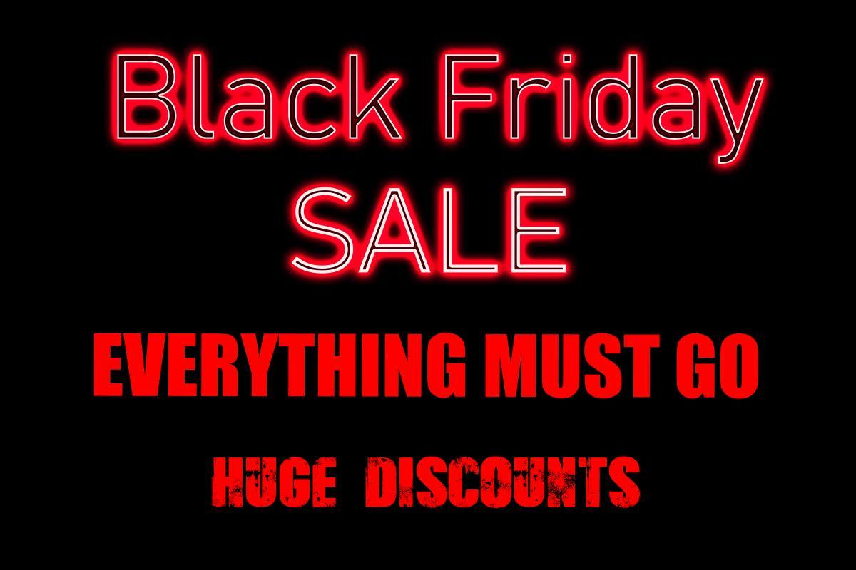 Black Friday SALE Everything Must Go huge discounts